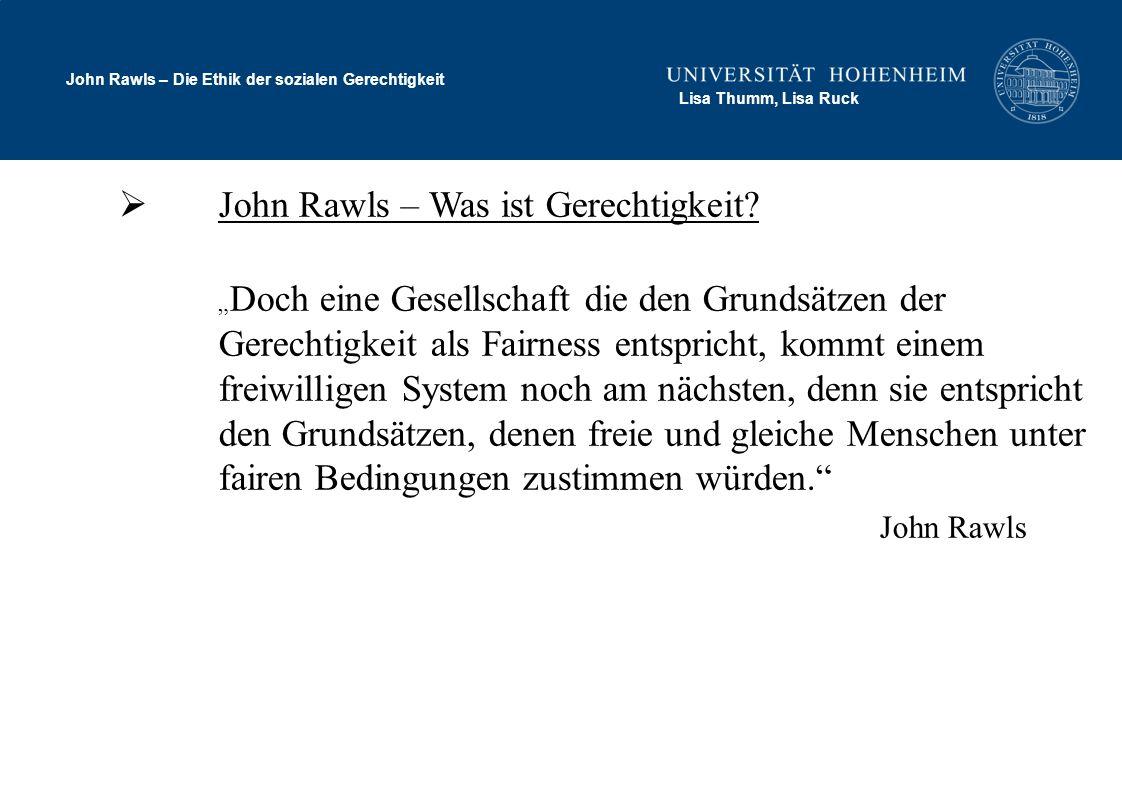 John Rawls – Die Ethik der sozialen Gerechtigkeit Lisa Thumm, Lisa Ruck John Rawls – Was ist Gerechtigkeit? Doch eine Gesellschaft die den Grundsätzen