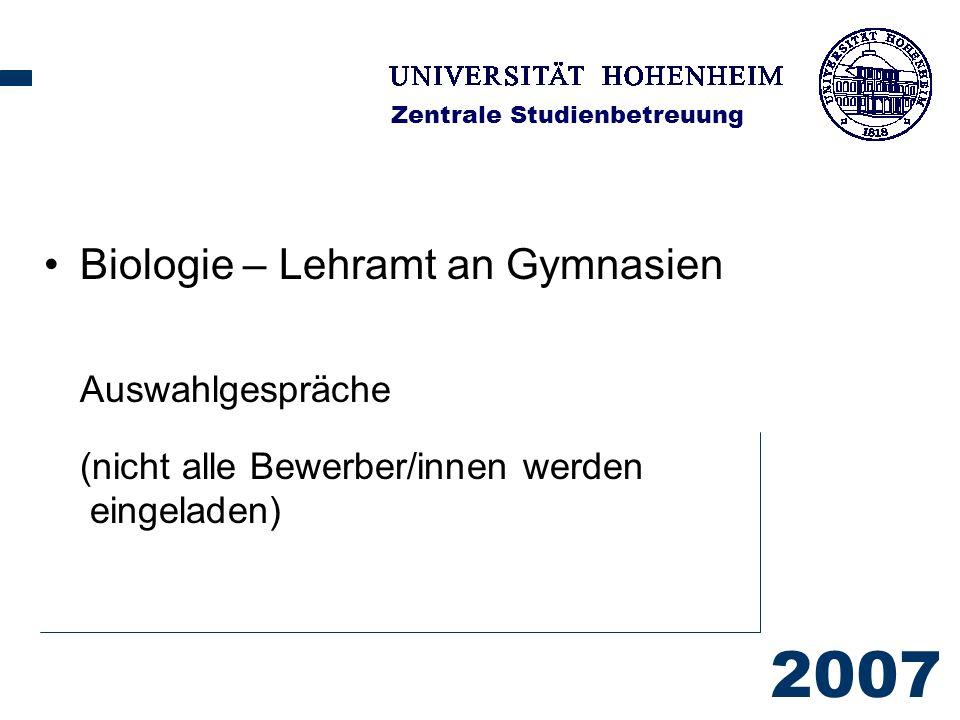 2007 Zentrale Studienbetreuung Biologie – Lehramt an Gymnasien Auswahlgespräche (nicht alle Bewerber/innen werden eingeladen)