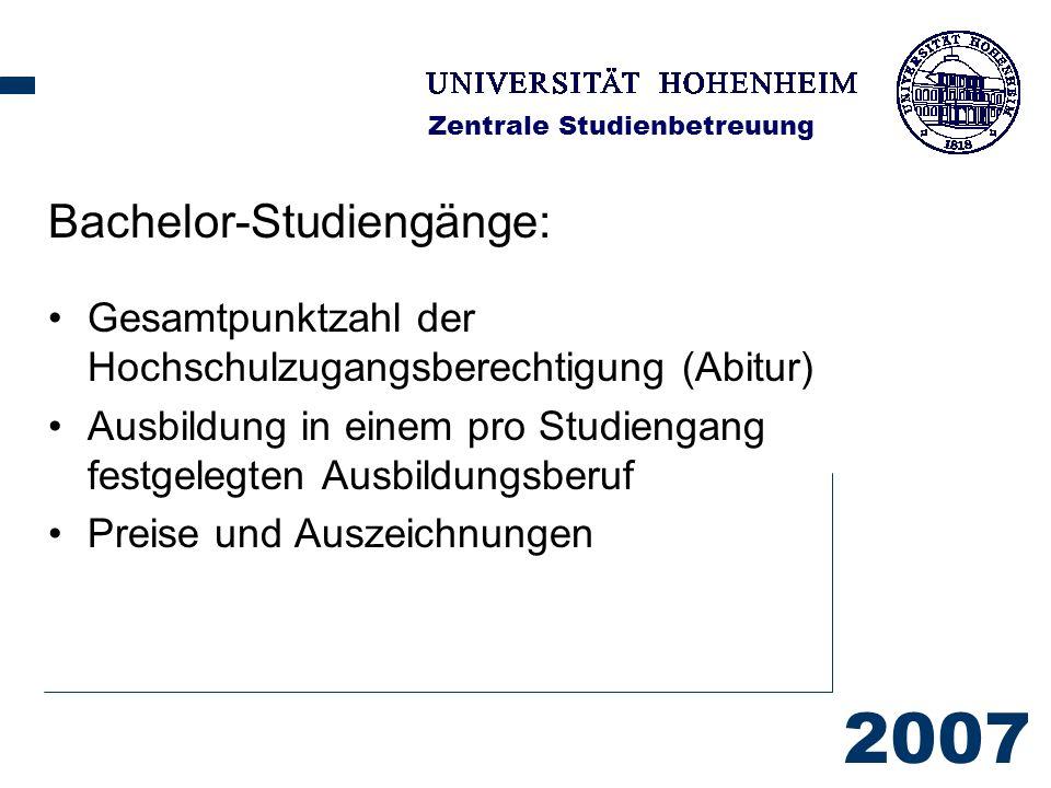 2007 Zentrale Studienbetreuung Bachelor-Studiengänge: Gesamtpunktzahl der Hochschulzugangsberechtigung (Abitur) Ausbildung in einem pro Studiengang festgelegten Ausbildungsberuf Preise und Auszeichnungen