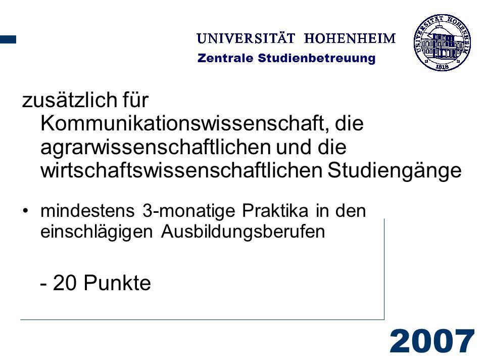 2007 Zentrale Studienbetreuung zusätzlich für Kommunikationswissenschaft, die agrarwissenschaftlichen und die wirtschaftswissenschaftlichen Studiengänge mindestens 3-monatige Praktika in den einschlägigen Ausbildungsberufen - 20 Punkte