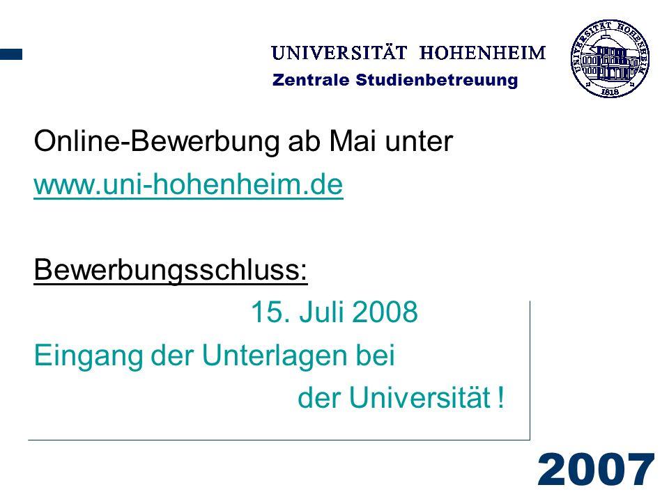 2007 Zentrale Studienbetreuung Online-Bewerbung ab Mai unter www.uni-hohenheim.de Bewerbungsschluss: 15.