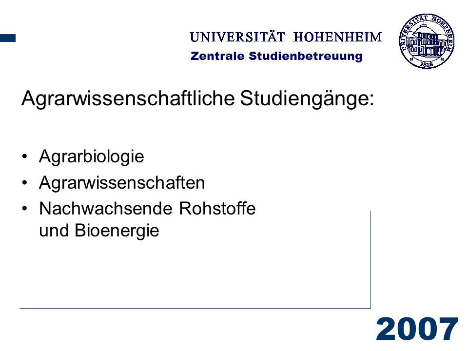 2007 Zentrale Studienbetreuung Agrarwissenschaftliche Studiengänge: Agrarbiologie Agrarwissenschaften Nachwachsende Rohstoffe und Bioenergie