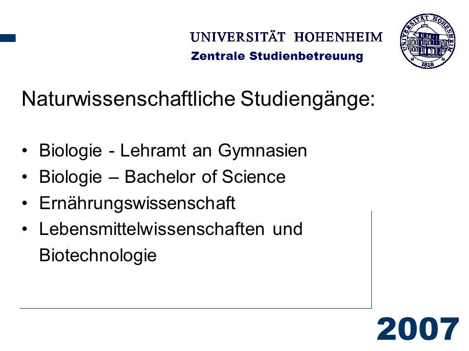 2007 Zentrale Studienbetreuung Naturwissenschaftliche Studiengänge: Biologie - Lehramt an Gymnasien Biologie – Bachelor of Science Ernährungswissenschaft Lebensmittelwissenschaften und Biotechnologie