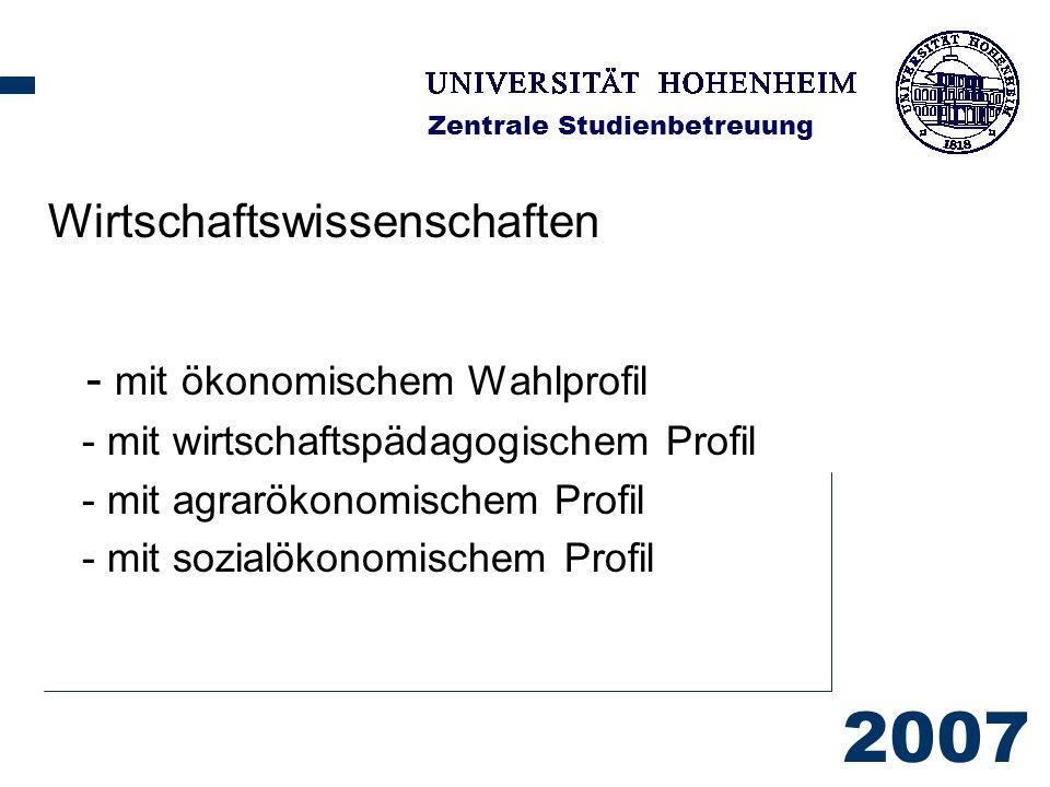 2007 Zentrale Studienbetreuung Wirtschaftswissenschaften - mit ökonomischem Wahlprofil - mit wirtschaftspädagogischem Profil - mit agrarökonomischem Profil - mit sozialökonomischem Profil