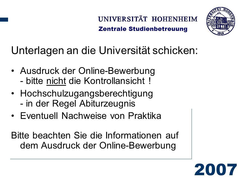 2007 Zentrale Studienbetreuung Unterlagen an die Universität schicken: Ausdruck der Online-Bewerbung - bitte nicht die Kontrollansicht .