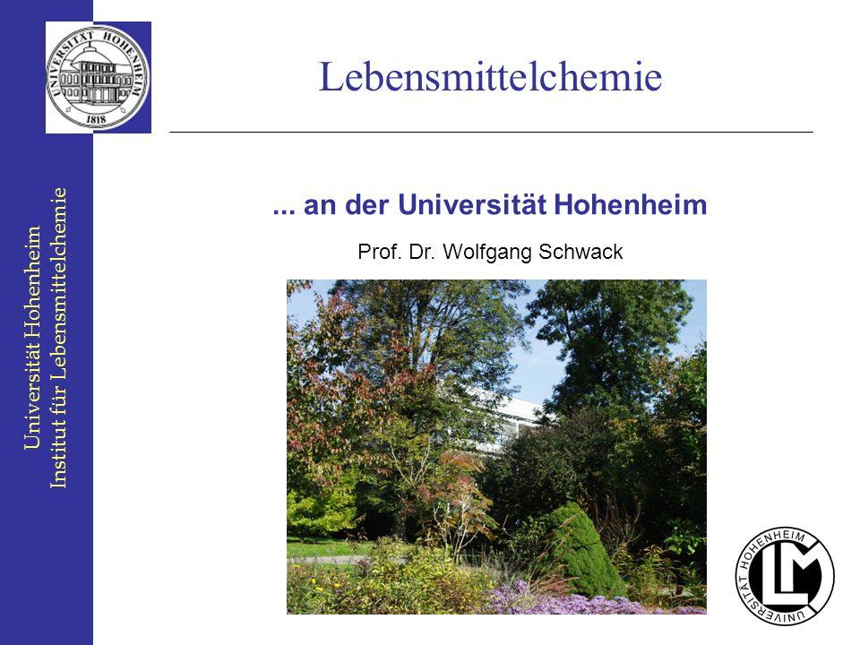 Universität Hohenheim Institut für Lebensmittelchemie Lebensmittelchemie... an der Universität Hohenheim Prof. Dr. Wolfgang Schwack