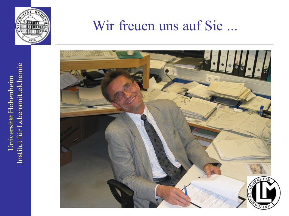 Universität Hohenheim Institut für Lebensmittelchemie Wir freuen uns auf Sie...
