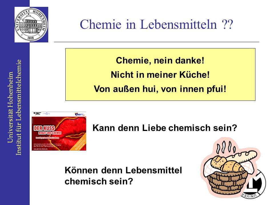 Universität Hohenheim Institut für Lebensmittelchemie Chemie in Lebensmitteln ?? Chemie, nein danke! Nicht in meiner Küche! Von außen hui, von innen p