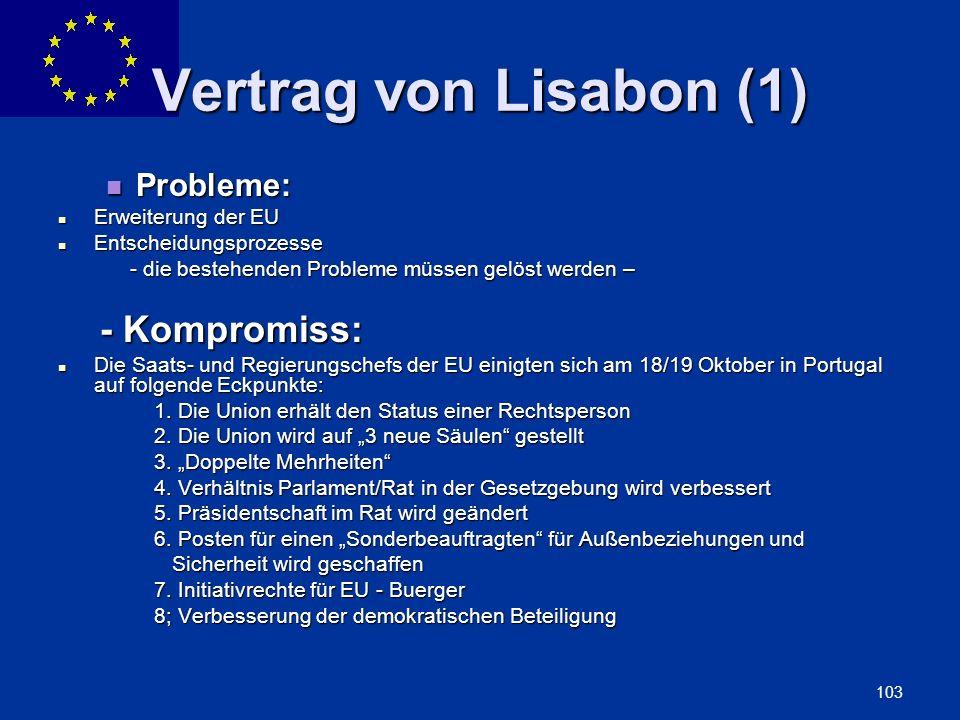ENLARGEMENT DG 103 Vertrag von Lisabon (1) Probleme: Probleme: Erweiterung der EU Erweiterung der EU Entscheidungsprozesse Entscheidungsprozesse - die