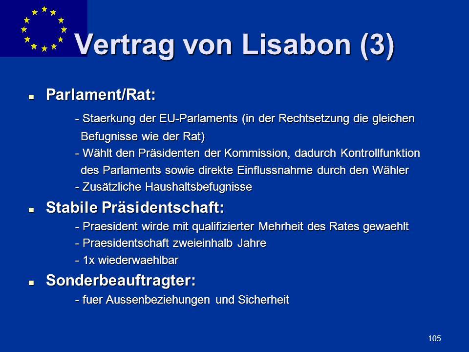 ENLARGEMENT DG 105 Vertrag von Lisabon (3) Parlament/Rat: Parlament/Rat: - Staerkung der EU-Parlaments (in der Rechtsetzung die gleichen Befugnisse wi