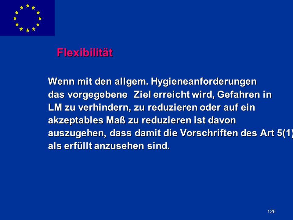 ENLARGEMENT DG 126 Flexibilität Wenn mit den allgem. Hygieneanforderungen das vorgegebene Ziel erreicht wird, Gefahren in LM zu verhindern, zu reduzie