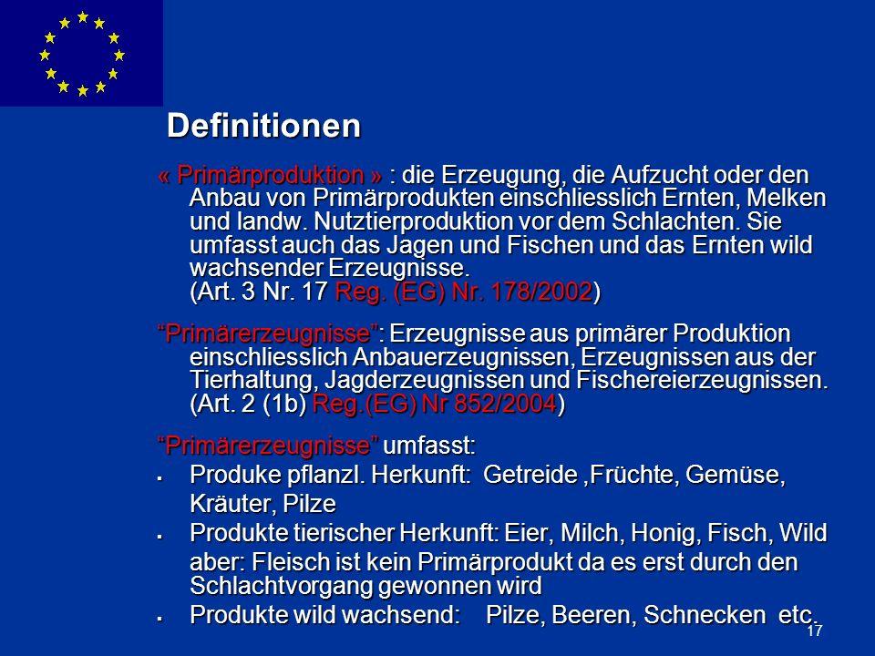 ENLARGEMENT DG 17 Definitionen Definitionen « Primärproduktion » : die Erzeugung, die Aufzucht oder den Anbau von Primärprodukten einschliesslich Ernt