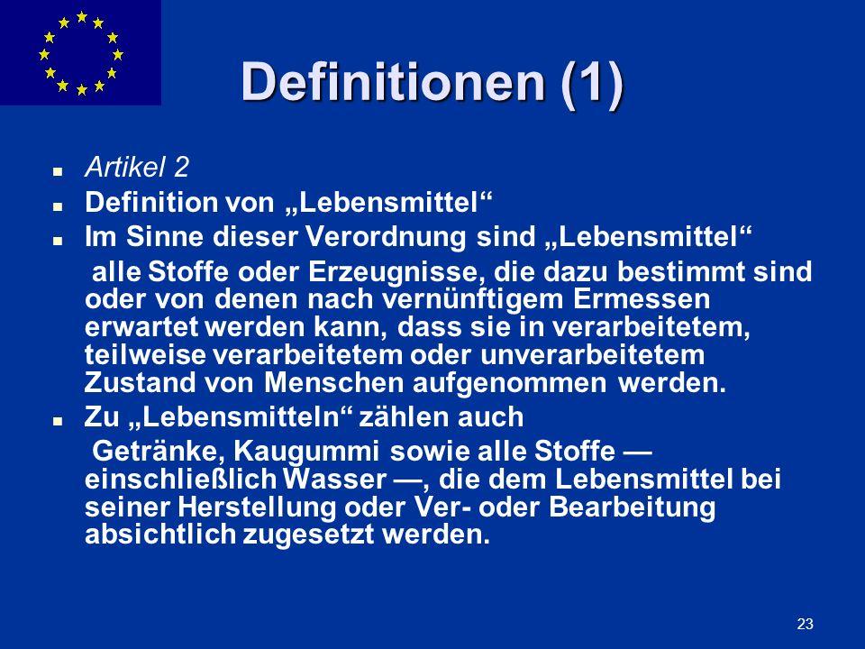 ENLARGEMENT DG 23 Definitionen (1) Artikel 2 Definition von Lebensmittel Im Sinne dieser Verordnung sind Lebensmittel alle Stoffe oder Erzeugnisse, di