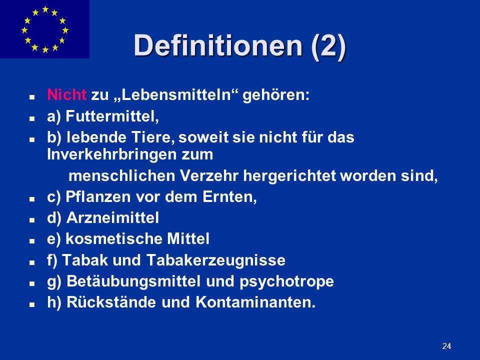 ENLARGEMENT DG 24 Definitionen (2) Nicht zu Lebensmitteln gehören: a) Futtermittel, b) lebende Tiere, soweit sie nicht für das Inverkehrbringen zum me