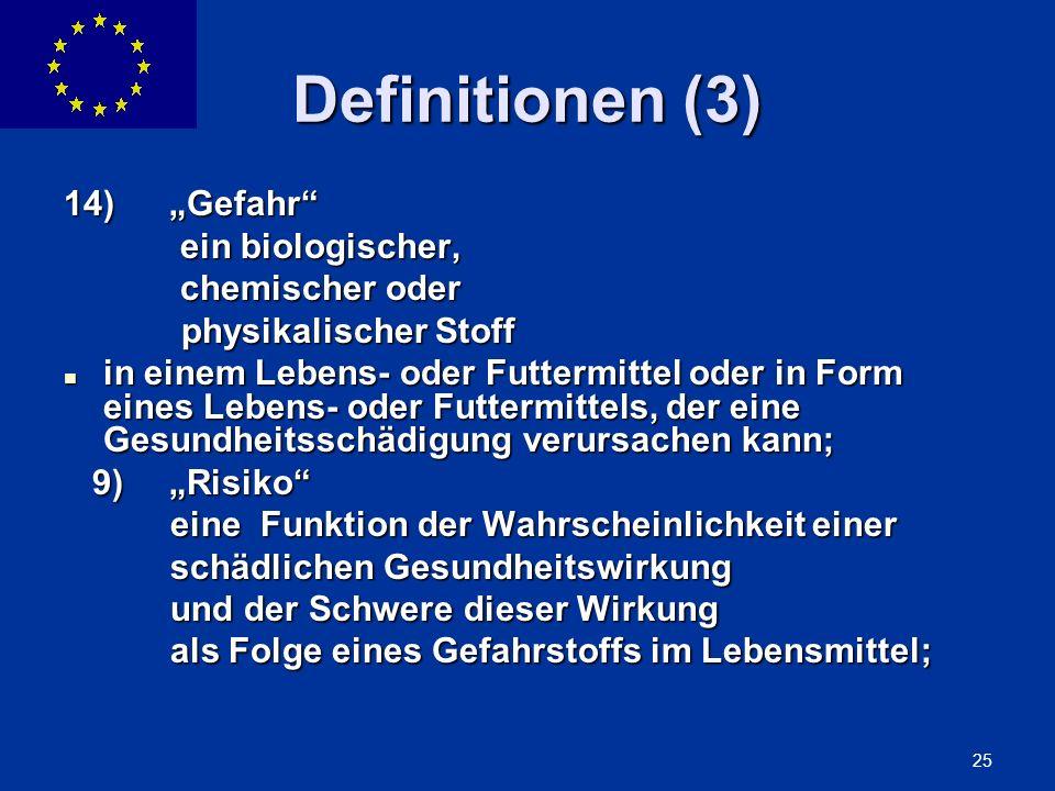 ENLARGEMENT DG 25 Definitionen (3) 14)Gefahr ein biologischer, ein biologischer, chemischer oder chemischer oder physikalischer Stoff physikalischer S