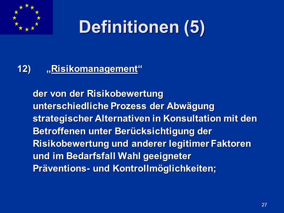 ENLARGEMENT DG 27 Definitionen (5) 12) Risikomanagement der von der Risikobewertung der von der Risikobewertung unterschiedliche Prozess der Abwägung