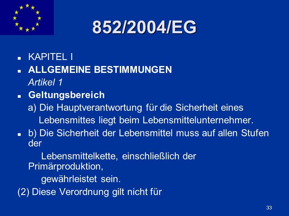 ENLARGEMENT DG 33 852/2004/EG KAPITEL I ALLGEMEINE BESTIMMUNGEN Artikel 1 Geltungsbereich a) Die Hauptverantwortung für die Sicherheit eines Lebensmit