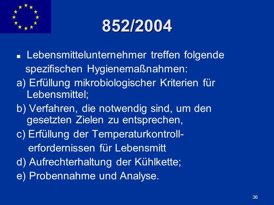 ENLARGEMENT DG 36 852/2004 Lebensmittelunternehmer treffen folgende spezifischen Hygienemaßnahmen: a) Erfüllung mikrobiologischer Kriterien für Lebens