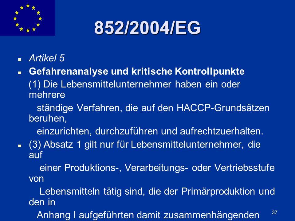 ENLARGEMENT DG 37 852/2004/EG Artikel 5 Gefahrenanalyse und kritische Kontrollpunkte (1) Die Lebensmittelunternehmer haben ein oder mehrere ständige V