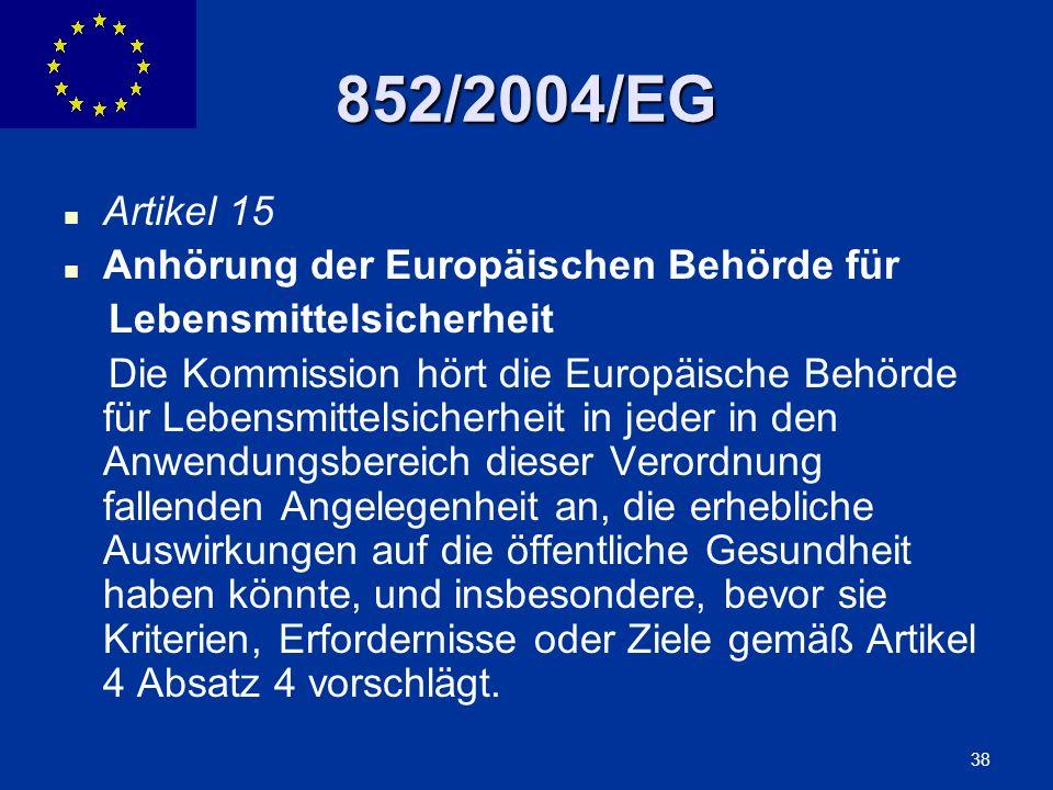 ENLARGEMENT DG 38 852/2004/EG Artikel 15 Anhörung der Europäischen Behörde für Lebensmittelsicherheit Die Kommission hört die Europäische Behörde für