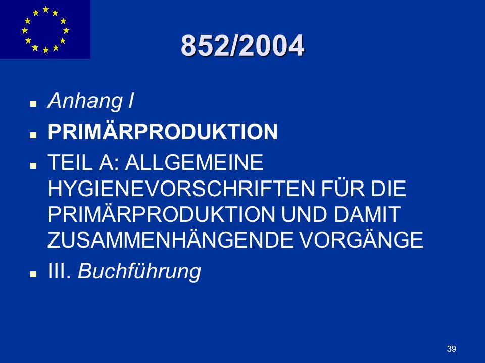 ENLARGEMENT DG 39 852/2004 Anhang I PRIMÄRPRODUKTION TEIL A: ALLGEMEINE HYGIENEVORSCHRIFTEN FÜR DIE PRIMÄRPRODUKTION UND DAMIT ZUSAMMENHÄNGENDE VORGÄN