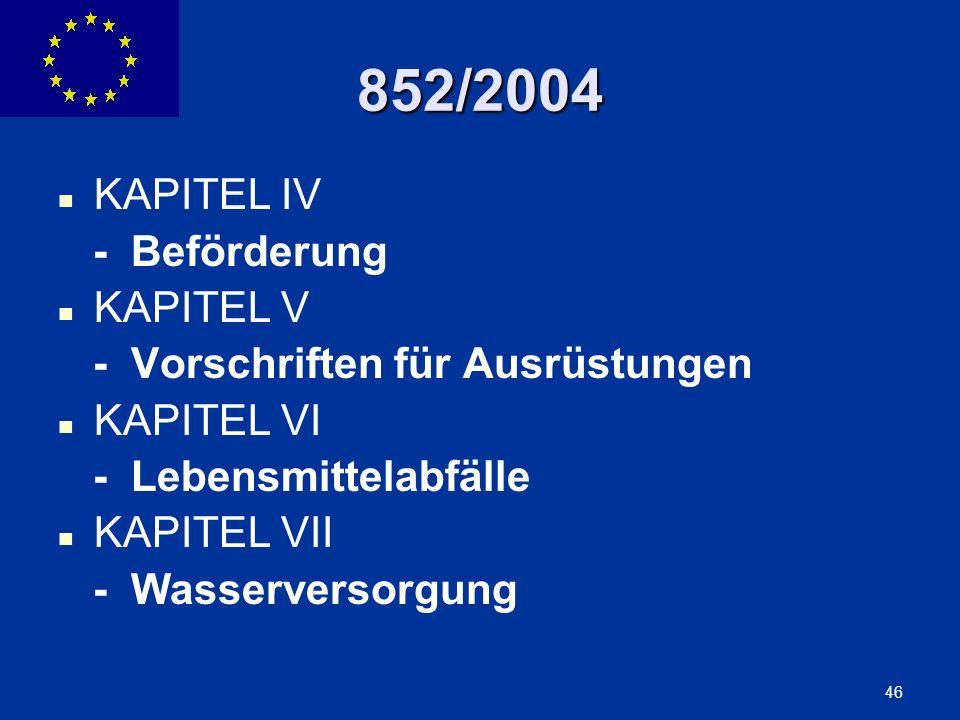 ENLARGEMENT DG 46 852/2004 KAPITEL IV - Beförderung KAPITEL V - Vorschriften für Ausrüstungen KAPITEL VI - Lebensmittelabfälle KAPITEL VII - Wasserver