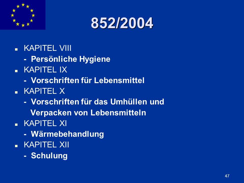 ENLARGEMENT DG 47 852/2004 KAPITEL VIII - Persönliche Hygiene KAPITEL IX - Vorschriften für Lebensmittel KAPITEL X - Vorschriften für das Umhüllen und