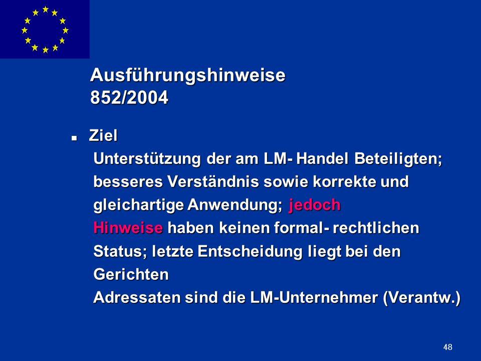 ENLARGEMENT DG 48 Ausführungshinweise 852/2004 Ziel Ziel Unterstützung der am LM- Handel Beteiligten; Unterstützung der am LM- Handel Beteiligten; bes