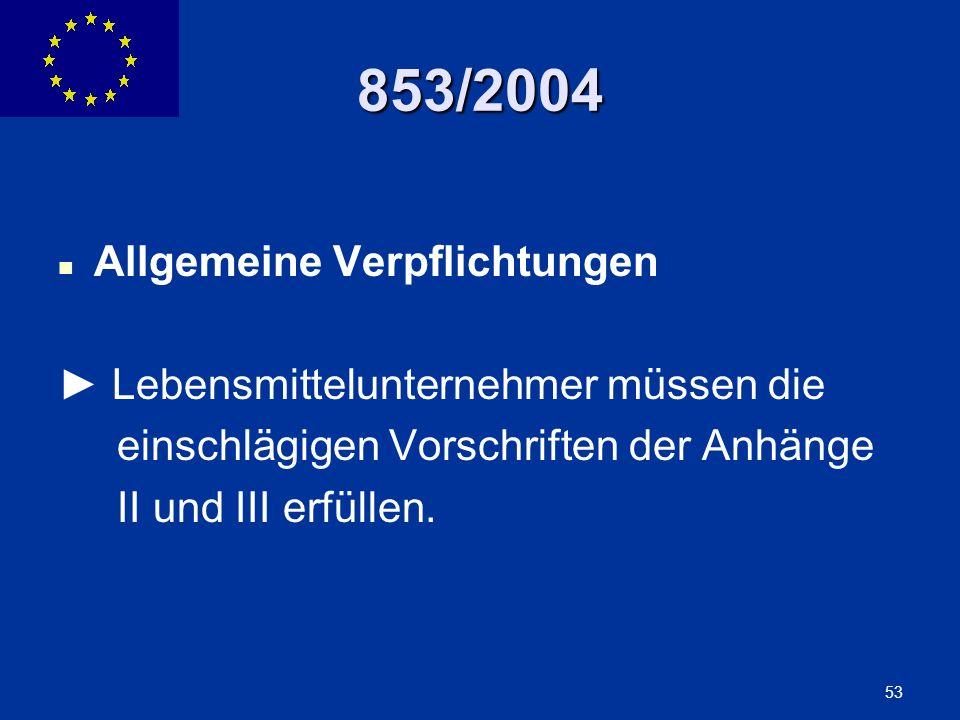 ENLARGEMENT DG 53 853/2004 Allgemeine Verpflichtungen Lebensmittelunternehmer müssen die einschlägigen Vorschriften der Anhänge II und III erfüllen.