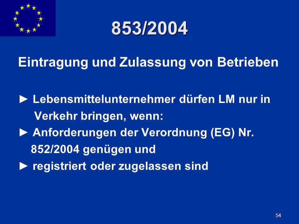 ENLARGEMENT DG 54 853/2004 Eintragung und Zulassung von Betrieben Lebensmittelunternehmer dürfen LM nur in Verkehr bringen, wenn: Anforderungen der Ve
