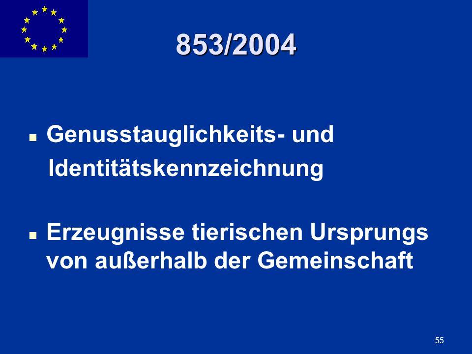 ENLARGEMENT DG 55 853/2004 Genusstauglichkeits- und Identitätskennzeichnung Erzeugnisse tierischen Ursprungs von außerhalb der Gemeinschaft