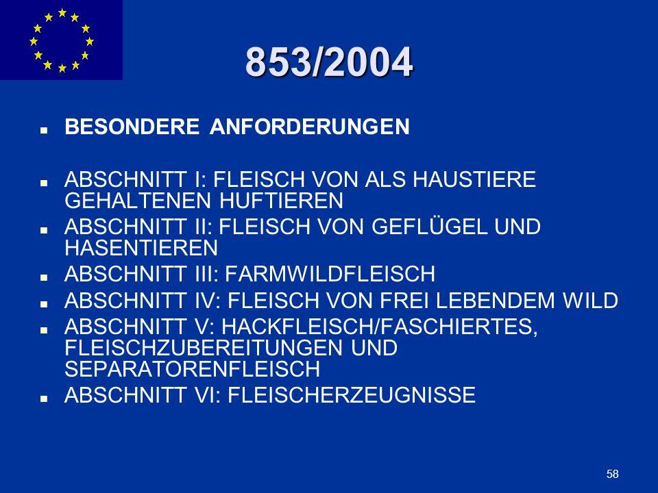 ENLARGEMENT DG 58 853/2004 BESONDERE ANFORDERUNGEN ABSCHNITT I: FLEISCH VON ALS HAUSTIERE GEHALTENEN HUFTIEREN ABSCHNITT II: FLEISCH VON GEFLÜGEL UND