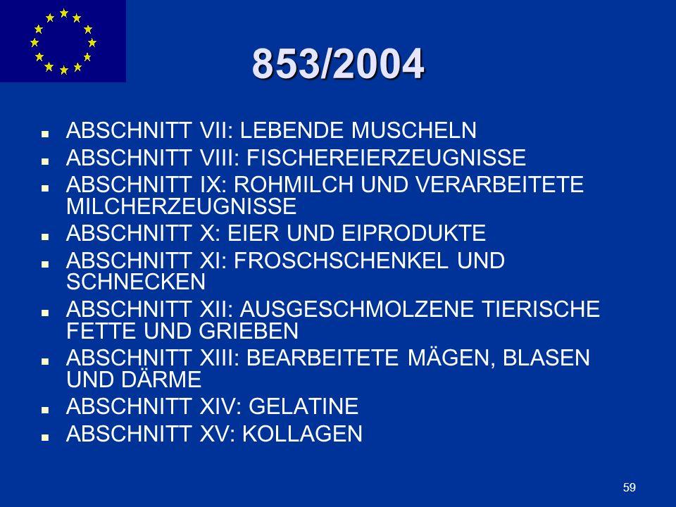 ENLARGEMENT DG 59 853/2004 ABSCHNITT VII: LEBENDE MUSCHELN ABSCHNITT VIII: FISCHEREIERZEUGNISSE ABSCHNITT IX: ROHMILCH UND VERARBEITETE MILCHERZEUGNIS