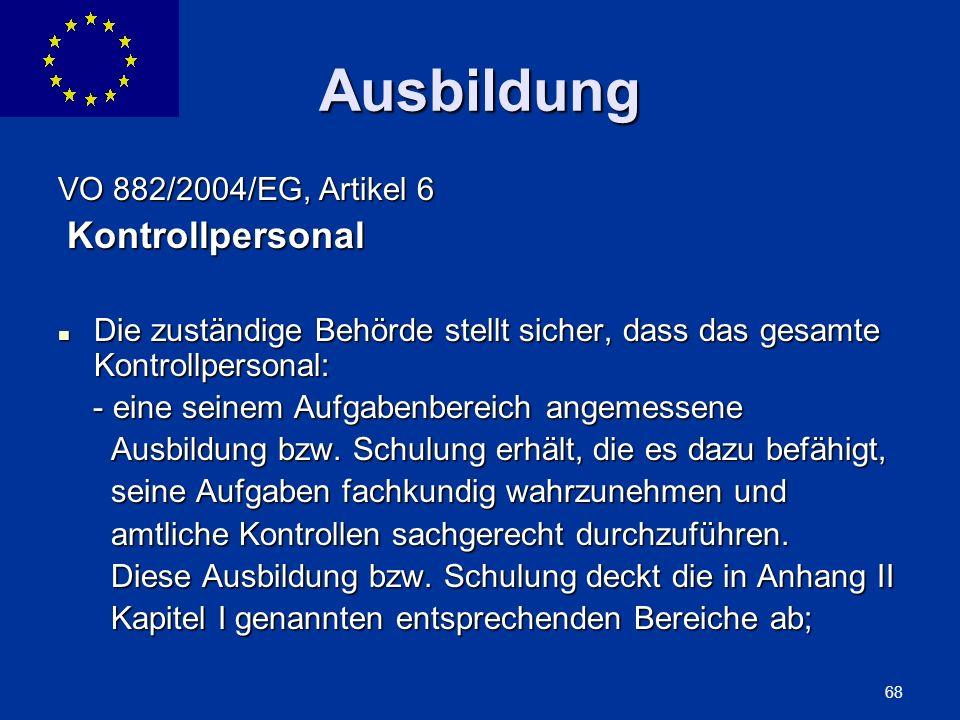 ENLARGEMENT DG 68 Ausbildung VO 882/2004/EG, Artikel 6 Kontrollpersonal Kontrollpersonal Die zuständige Behörde stellt sicher, dass das gesamte Kontro
