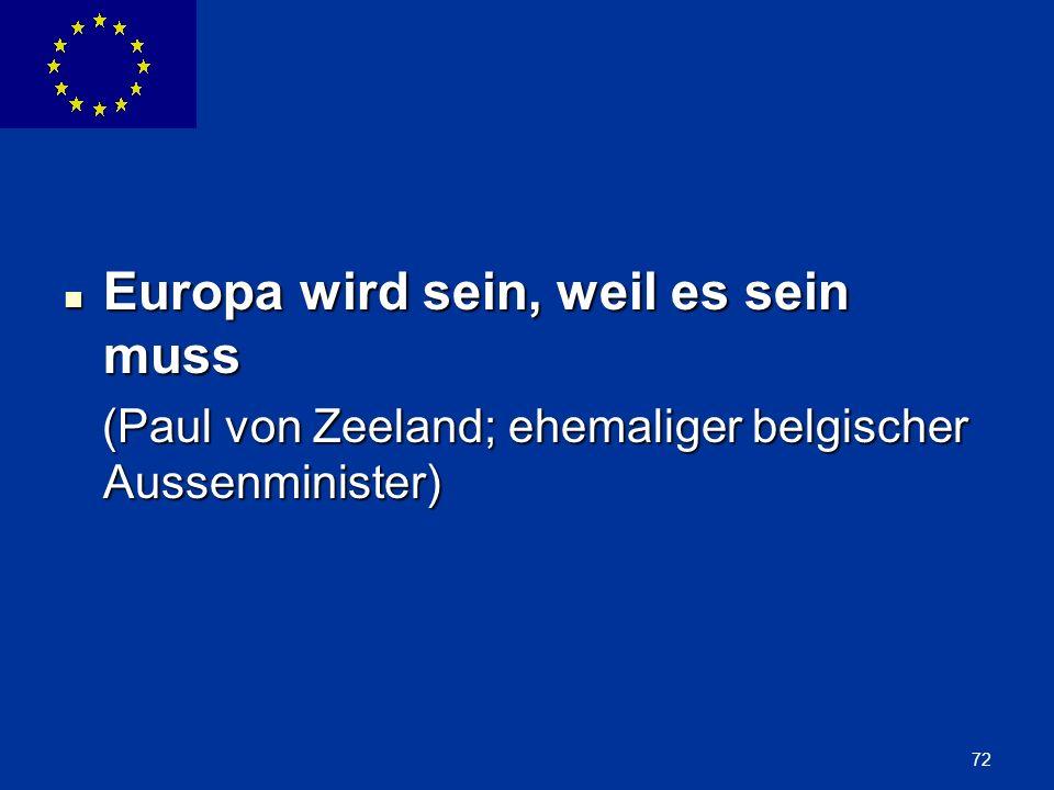 ENLARGEMENT DG 72 Europa wird sein, weil es sein muss Europa wird sein, weil es sein muss (Paul von Zeeland; ehemaliger belgischer Aussenminister) (Pa