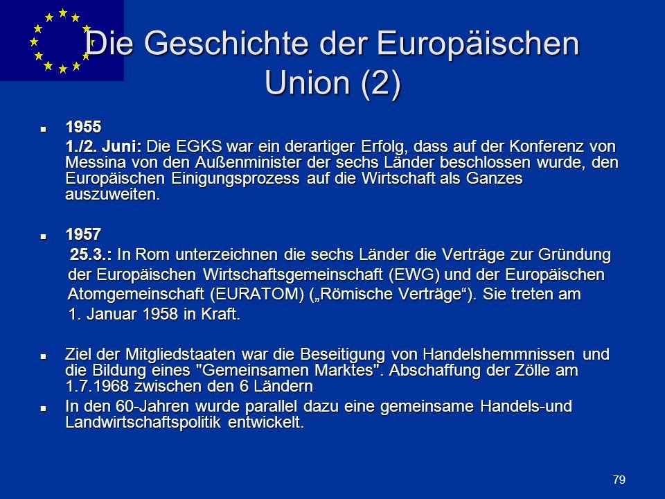 ENLARGEMENT DG 79 Die Geschichte der Europäischen Union (2) 1955 1955 1./2. Juni: Die EGKS war ein derartiger Erfolg, dass auf der Konferenz von Messi