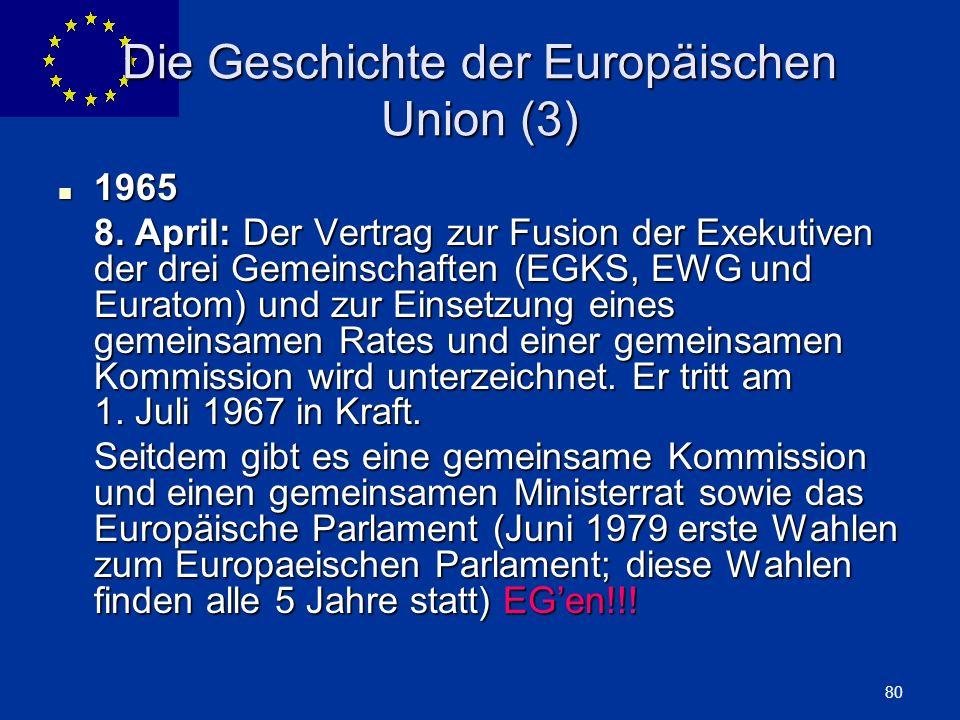 ENLARGEMENT DG 80 Die Geschichte der Europäischen Union (3) 1965 1965 8. April: Der Vertrag zur Fusion der Exekutiven der drei Gemeinschaften (EGKS, E