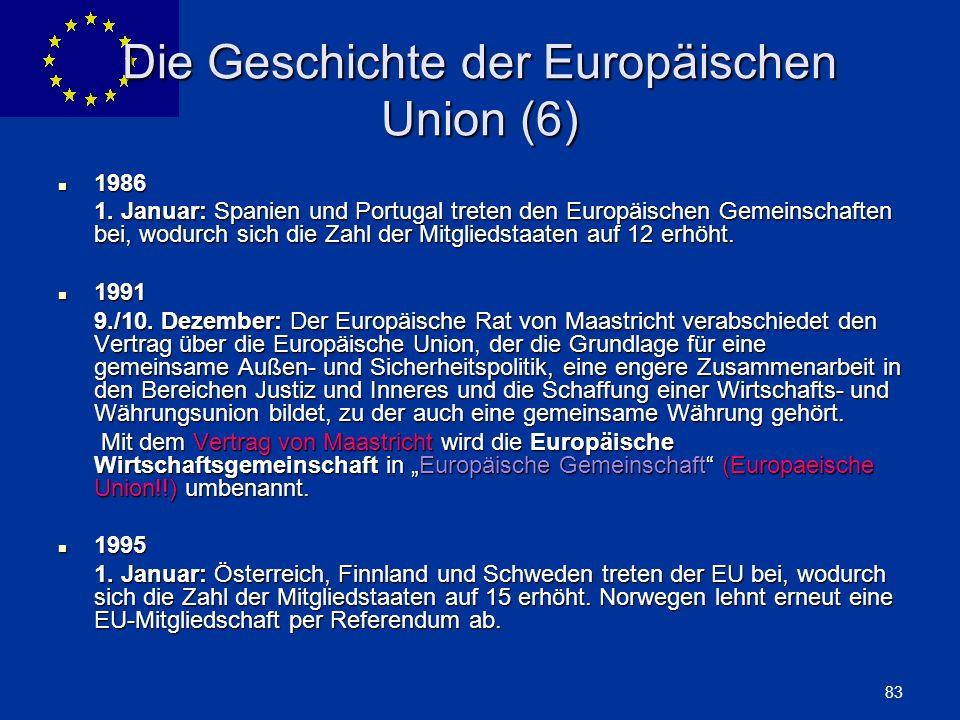 ENLARGEMENT DG 83 Die Geschichte der Europäischen Union (6) 1986 1986 1. Januar: Spanien und Portugal treten den Europäischen Gemeinschaften bei, wodu