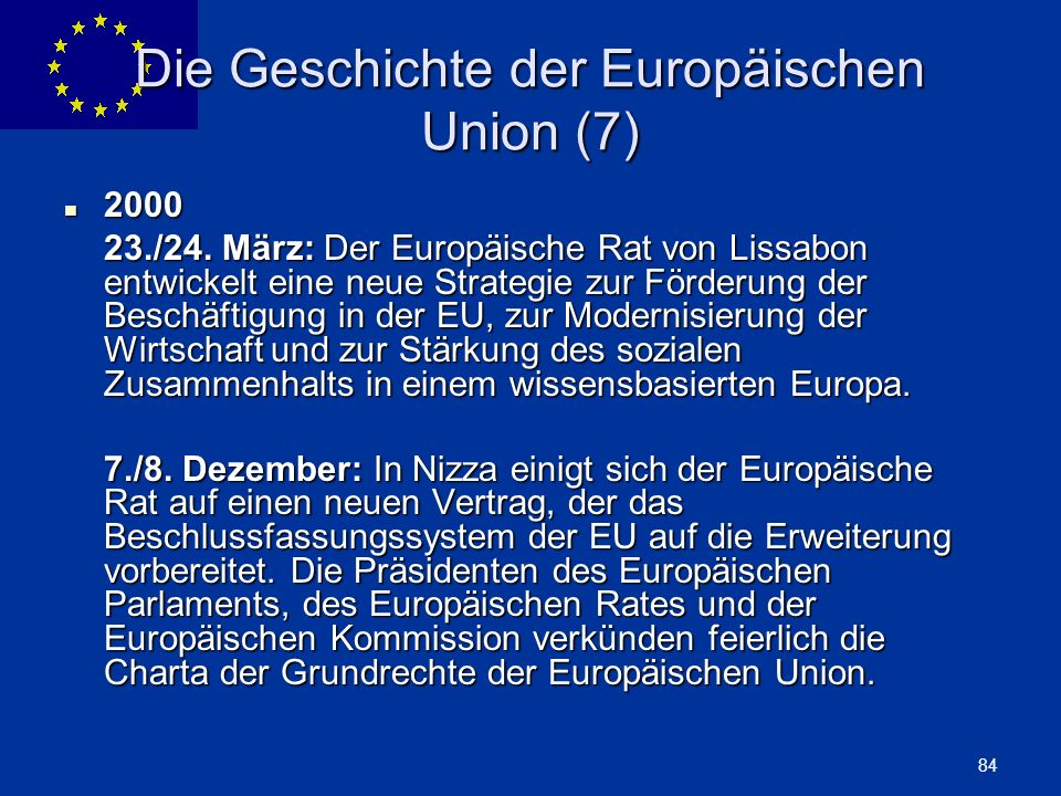 ENLARGEMENT DG 84 Die Geschichte der Europäischen Union (7) 2000 2000 23./24. März: Der Europäische Rat von Lissabon entwickelt eine neue Strategie zu