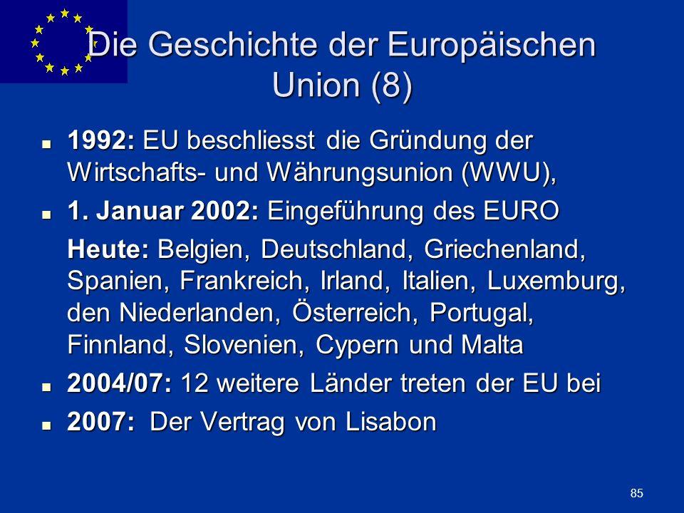 ENLARGEMENT DG 85 Die Geschichte der Europäischen Union (8) 1992: EU beschliesst die Gründung der Wirtschafts- und Währungsunion (WWU), 1992: EU besch