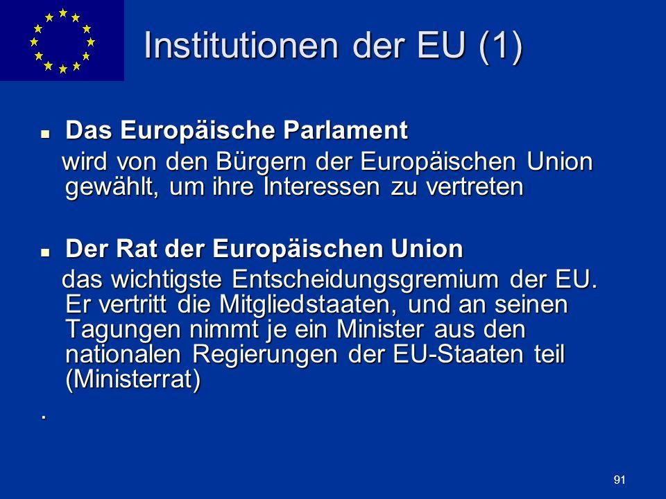 ENLARGEMENT DG 91 Institutionen der EU (1) Das Europäische Parlament Das Europäische Parlament wird von den Bürgern der Europäischen Union gewählt, um