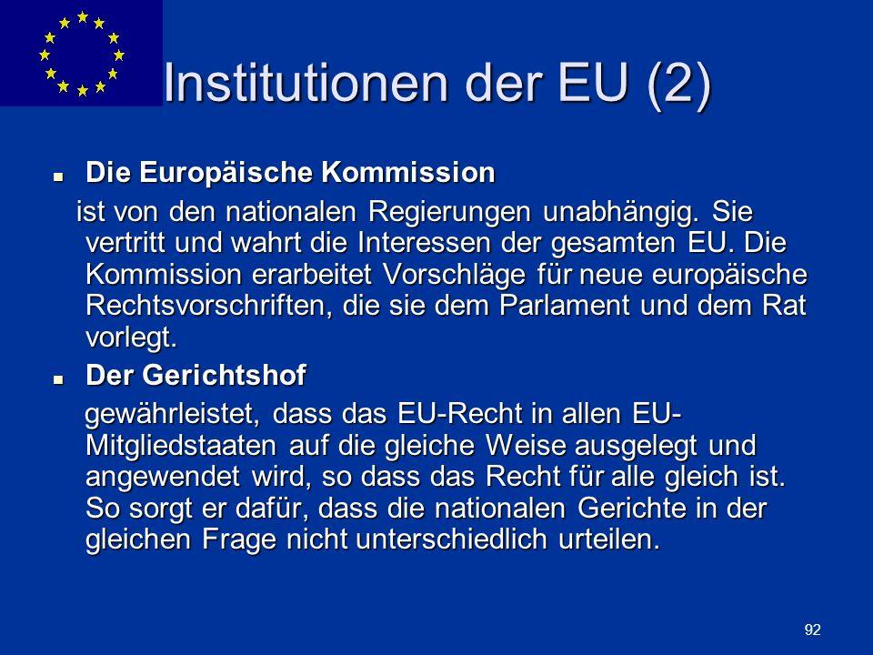 ENLARGEMENT DG 92 Institutionen der EU (2) Die Europäische Kommission Die Europäische Kommission ist von den nationalen Regierungen unabhängig. Sie ve