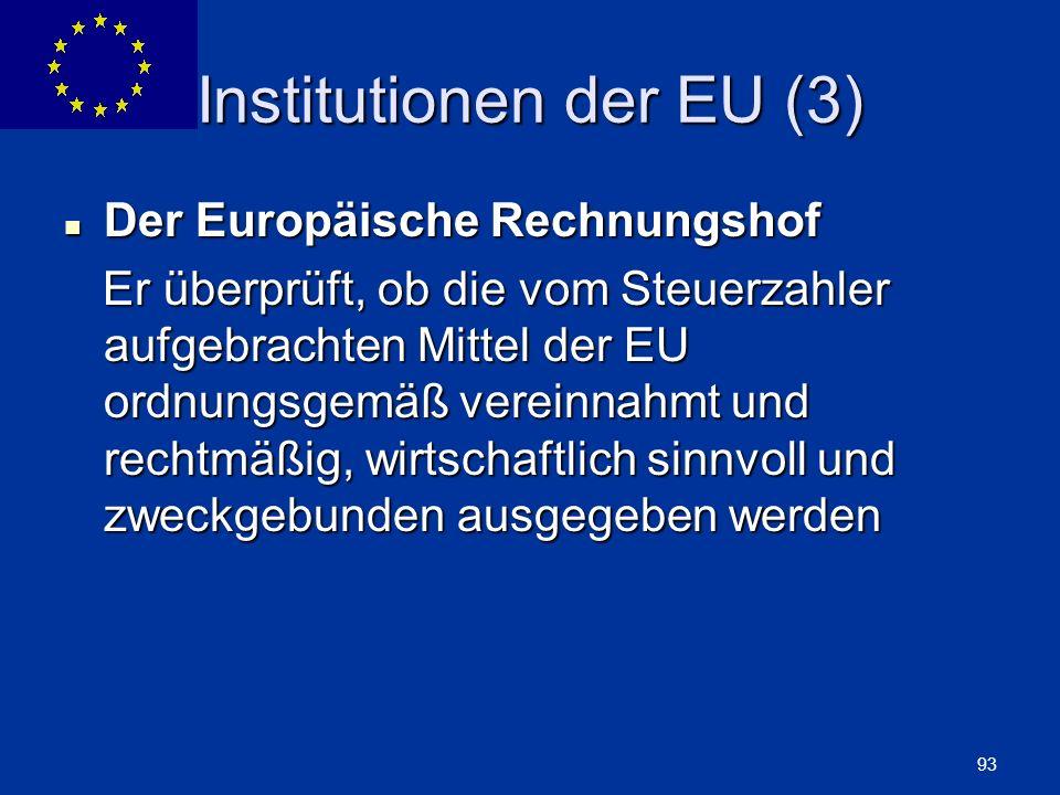 ENLARGEMENT DG 93 Institutionen der EU (3) Der Europäische Rechnungshof Der Europäische Rechnungshof Er überprüft, ob die vom Steuerzahler aufgebracht