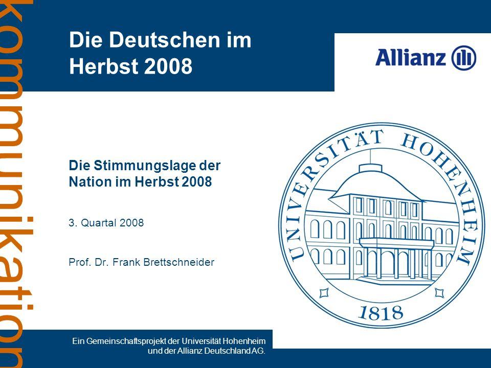 kommunikation Die Stimmungslage der Nation im Herbst 2008 3. Quartal 2008 Prof. Dr. Frank Brettschneider Die Deutschen im Herbst 2008 Ein Gemeinschaft