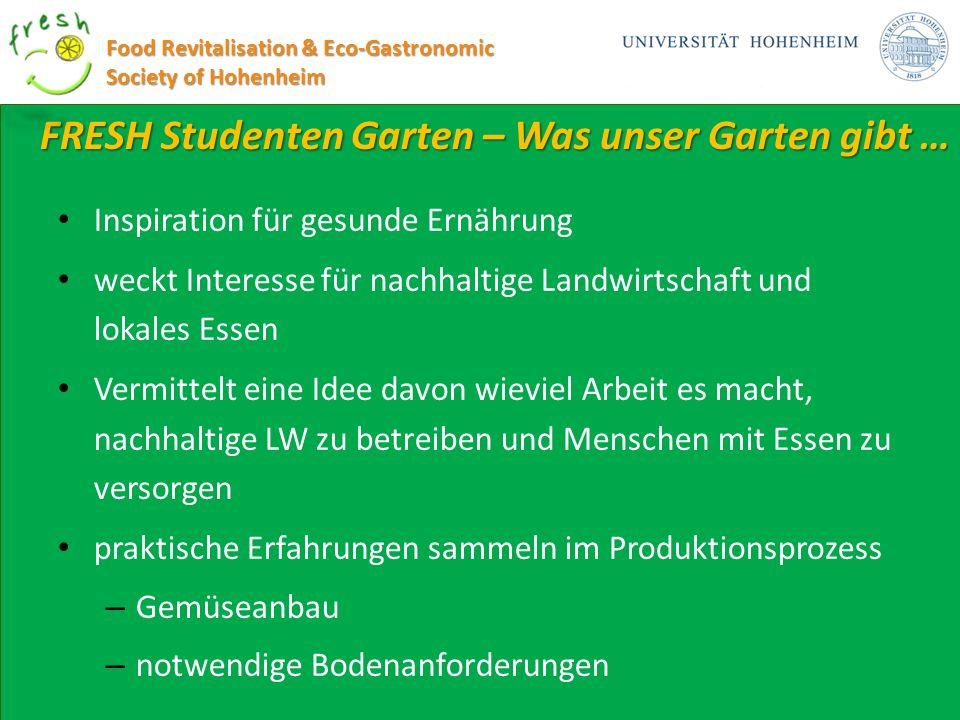FRESH Studenten Garten – Was unser Garten gibt … Food Revitalisation & Eco-Gastronomic Society of Hohenheim Inspiration für gesunde Ernährung weckt In