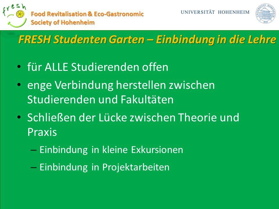 FRESH Studenten Garten – Einbindung in die Lehre Food Revitalisation & Eco-Gastronomic Society of Hohenheim für ALLE Studierenden offen enge Verbindun