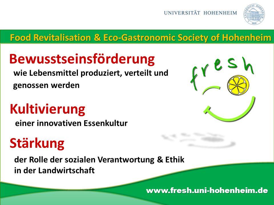 Food Revitalisation & Eco-Gastronomic Society of Hohenheim www.fresh.uni-hohenheim.de Bewusstseinsförderung wie Lebensmittel produziert, verteilt und