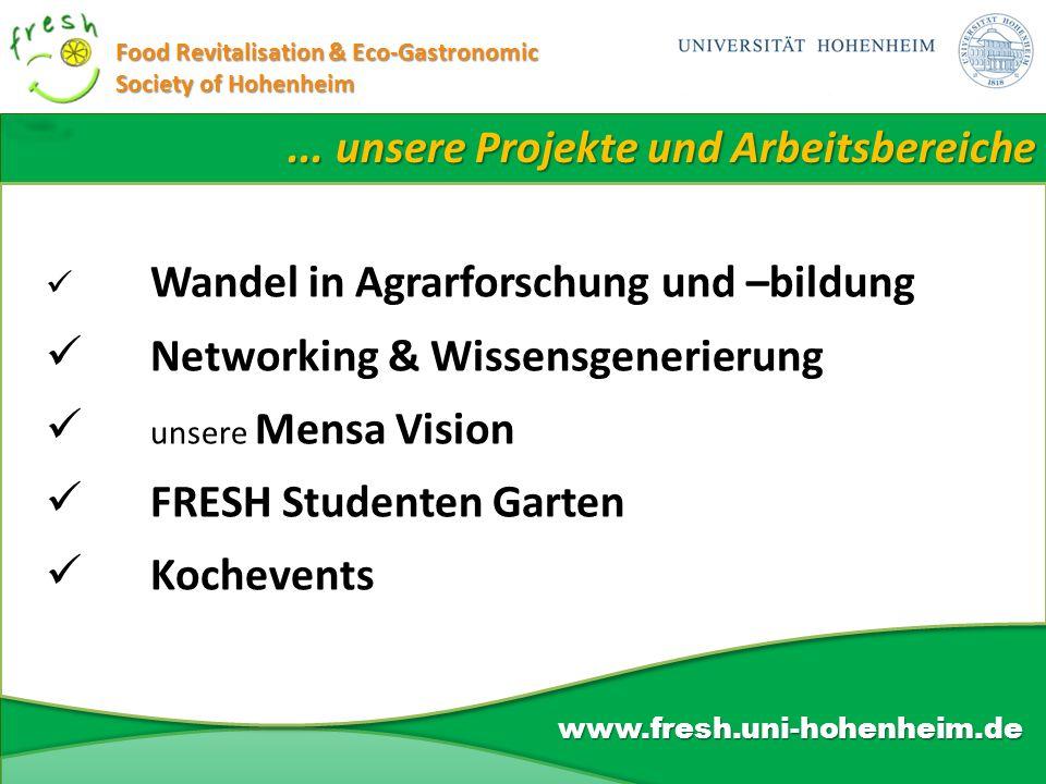 ... unsere Projekte und Arbeitsbereiche www.fresh.uni-hohenheim.de Wandel in Agrarforschung und –bildung Networking & Wissensgenerierung unsere Mensa