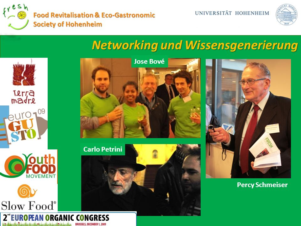Networking und Wissensgenerierung Food Revitalisation & Eco-Gastronomic Society of Hohenheim Percy Schmeiser Jose Bové Carlo Petrini