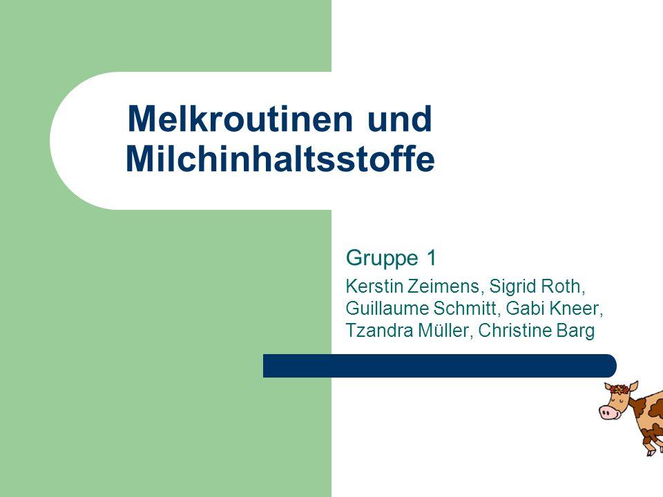 Melkroutinen und Milchinhaltsstoffe Gruppe 1 Kerstin Zeimens, Sigrid Roth, Guillaume Schmitt, Gabi Kneer, Tzandra Müller, Christine Barg